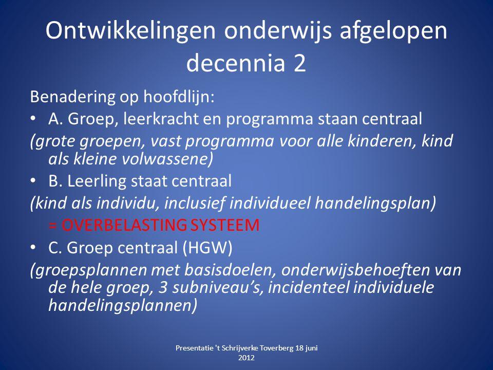 Ontwikkelingen onderwijs afgelopen decennia 2 Benadering op hoofdlijn: • A. Groep, leerkracht en programma staan centraal (grote groepen, vast program