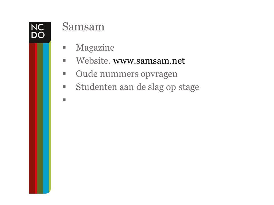 Samsam  Magazine  Website. www.samsam.netwww.samsam.net  Oude nummers opvragen  Studenten aan de slag op stage 