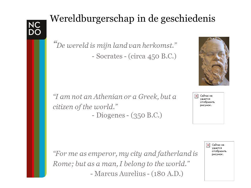 "Wereldburgerschap in de geschiedenis "" De wereld is mijn land van herkomst."" - Socrates - (circa 450 B.C.) ""I am not an Athenian or a Greek, but a cit"