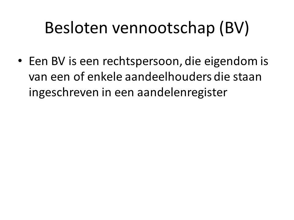 Besloten vennootschap (BV) • Een BV is een rechtspersoon, die eigendom is van een of enkele aandeelhouders die staan ingeschreven in een aandelenregis