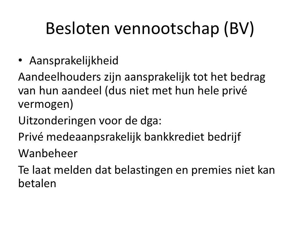 Besloten vennootschap (BV) • Aansprakelijkheid Aandeelhouders zijn aansprakelijk tot het bedrag van hun aandeel (dus niet met hun hele privé vermogen)