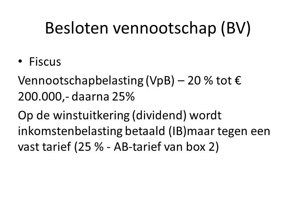Besloten vennootschap (BV) • Fiscus Vennootschapbelasting (VpB) – 20 % tot € 200.000,- daarna 25% Op de winstuitkering (dividend) wordt inkomstenbelas