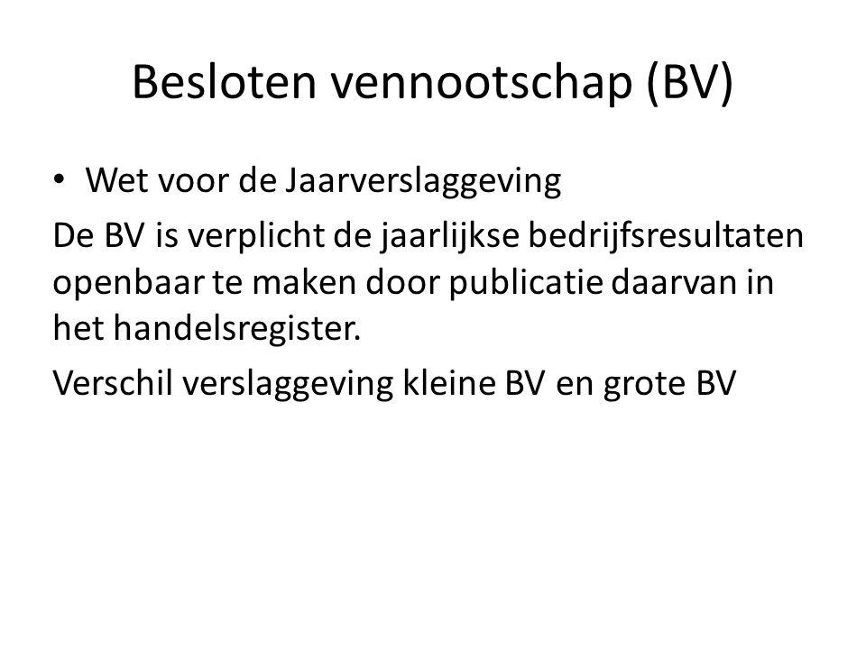 Besloten vennootschap (BV) • Wet voor de Jaarverslaggeving De BV is verplicht de jaarlijkse bedrijfsresultaten openbaar te maken door publicatie daarv
