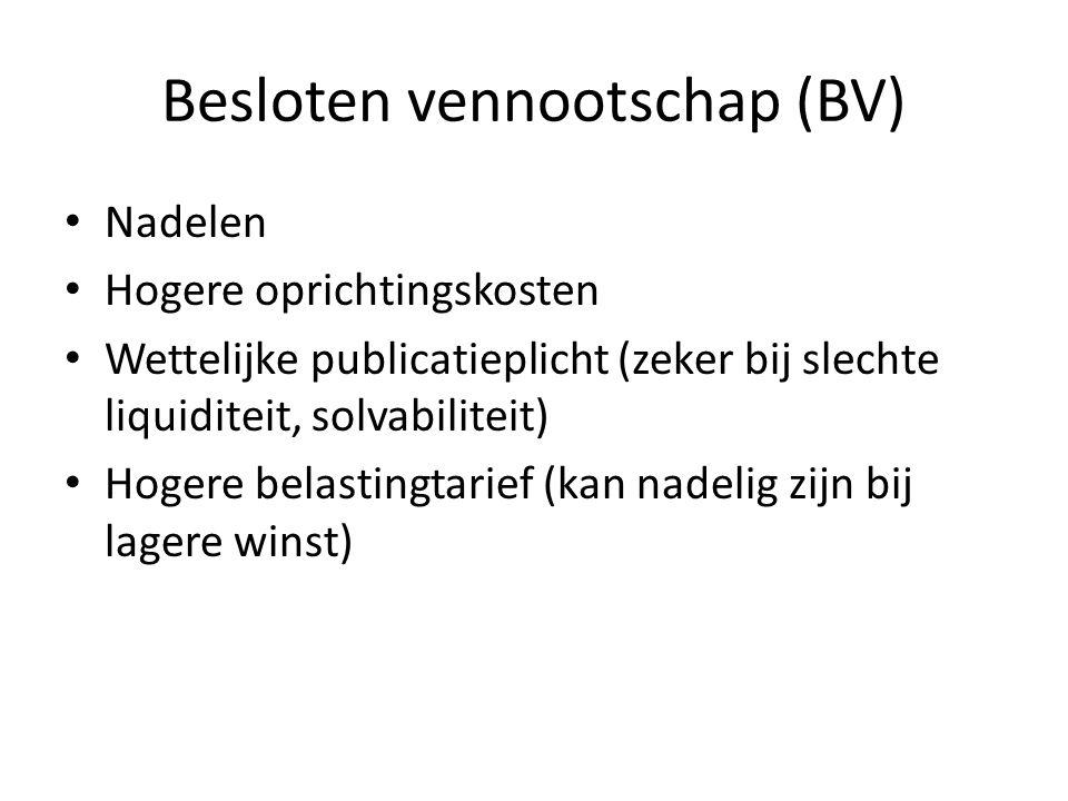 Besloten vennootschap (BV) • Nadelen • Hogere oprichtingskosten • Wettelijke publicatieplicht (zeker bij slechte liquiditeit, solvabiliteit) • Hogere
