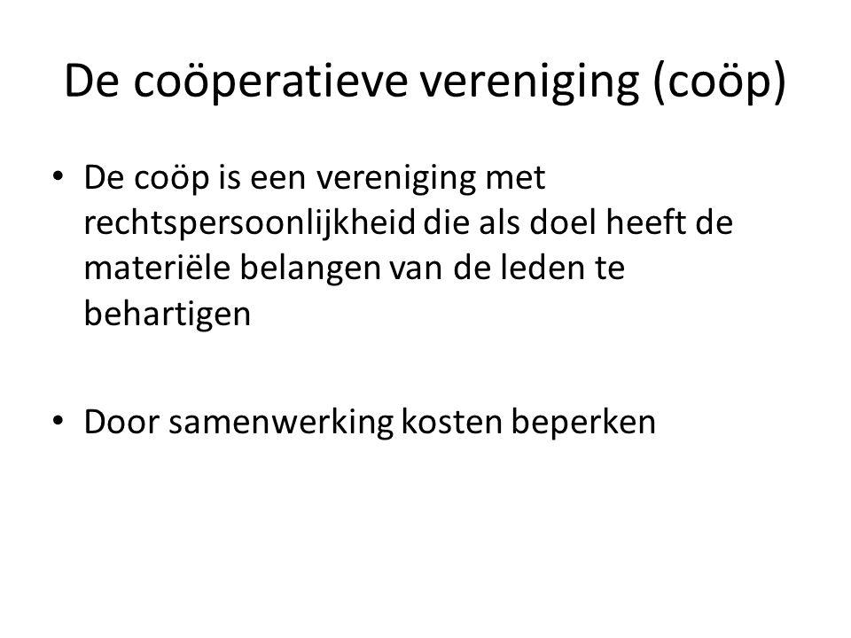 De coöperatieve vereniging (coöp) • De coöp is een vereniging met rechtspersoonlijkheid die als doel heeft de materiële belangen van de leden te behar