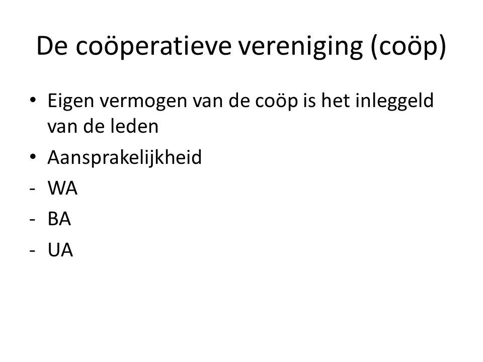 De coöperatieve vereniging (coöp) • Eigen vermogen van de coöp is het inleggeld van de leden • Aansprakelijkheid -WA -BA -UA