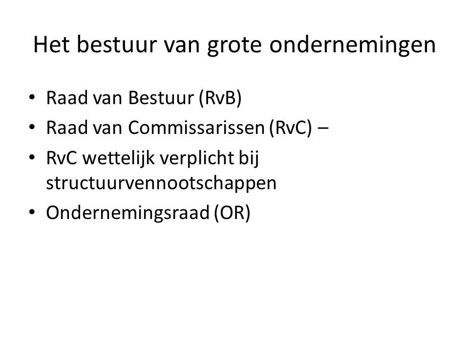 Het bestuur van grote ondernemingen • Raad van Bestuur (RvB) • Raad van Commissarissen (RvC) – • RvC wettelijk verplicht bij structuurvennootschappen