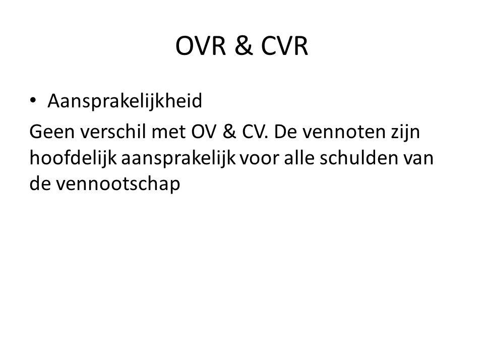 OVR & CVR • Aansprakelijkheid Geen verschil met OV & CV. De vennoten zijn hoofdelijk aansprakelijk voor alle schulden van de vennootschap