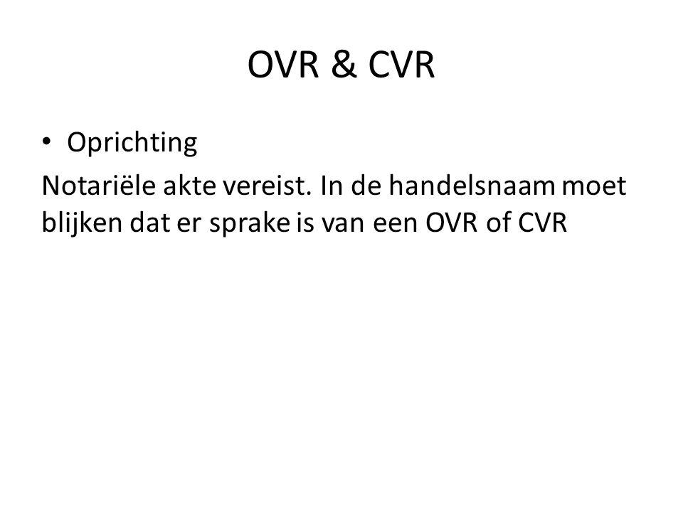 OVR & CVR • Oprichting Notariële akte vereist. In de handelsnaam moet blijken dat er sprake is van een OVR of CVR