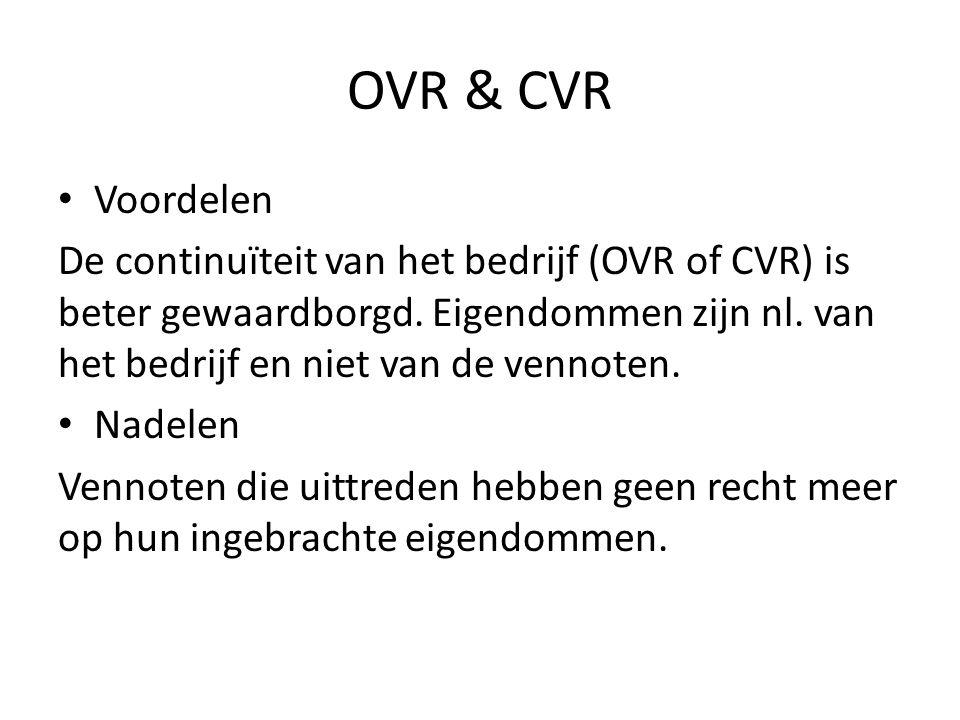 OVR & CVR • Voordelen De continuïteit van het bedrijf (OVR of CVR) is beter gewaardborgd. Eigendommen zijn nl. van het bedrijf en niet van de vennoten