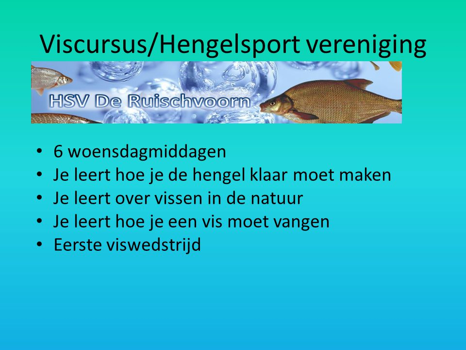 Viscursus/Hengelsport vereniging • 6 woensdagmiddagen • Je leert hoe je de hengel klaar moet maken • Je leert over vissen in de natuur • Je leert hoe