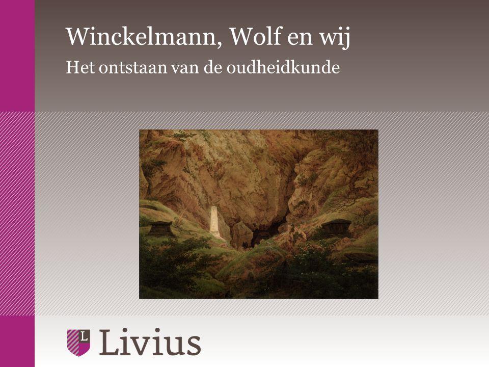 www.livius.nl Winckelmann, Wolf en wij Het ontstaan van de oudheidkunde