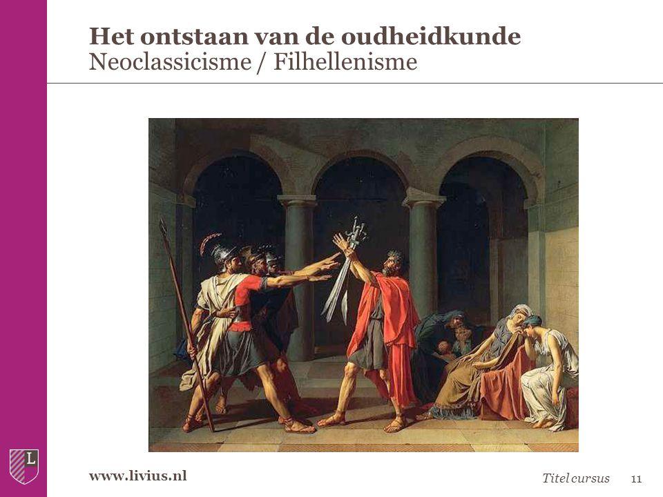 www.livius.nl Het ontstaan van de oudheidkunde Neoclassicisme / Filhellenisme Titel cursus11