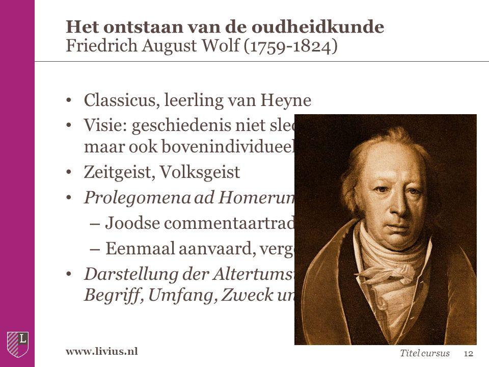 www.livius.nl • Classicus, leerling van Heyne • Visie: geschiedenis niet slechts door individuen, maar ook bovenindividueel gemaakt • Zeitgeist, Volks