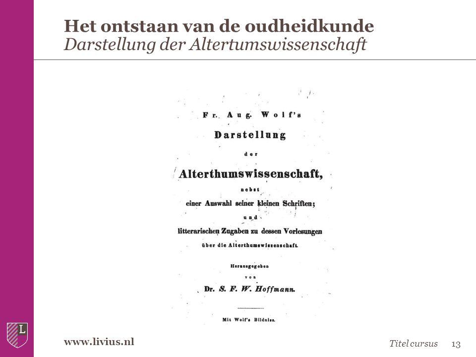 www.livius.nl Het ontstaan van de oudheidkunde Darstellung der Altertumswissenschaft Titel cursus13