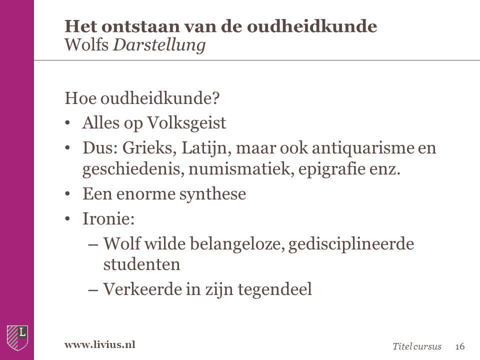 www.livius.nl Hoe oudheidkunde? • Alles op Volksgeist • Dus: Grieks, Latijn, maar ook antiquarisme en geschiedenis, numismatiek, epigrafie enz. • Een
