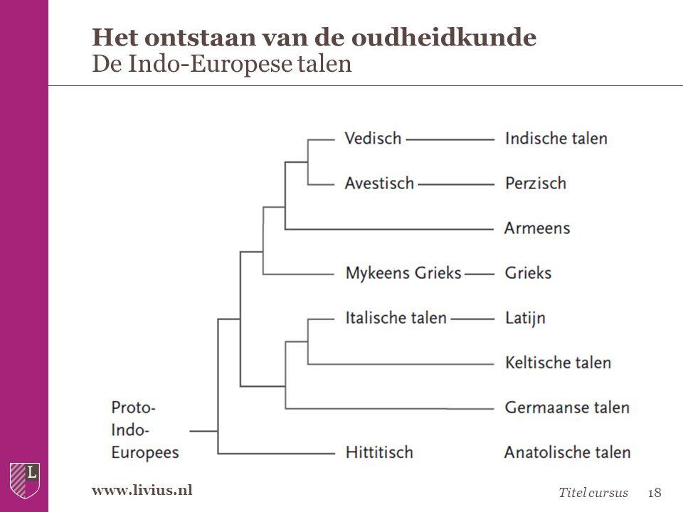 www.livius.nl Het ontstaan van de oudheidkunde De Indo-Europese talen Titel cursus18