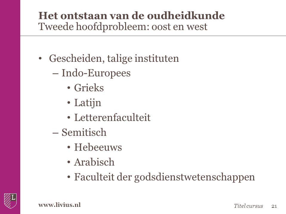 www.livius.nl • Gescheiden, talige instituten – Indo-Europees • Grieks • Latijn • Letterenfaculteit – Semitisch • Hebeeuws • Arabisch • Faculteit der