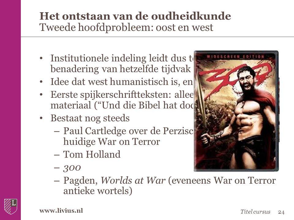 www.livius.nl • Institutionele indeling leidt dus tot verschillende benadering van hetzelfde tijdvak • Idee dat west humanistisch is, en oost religieu