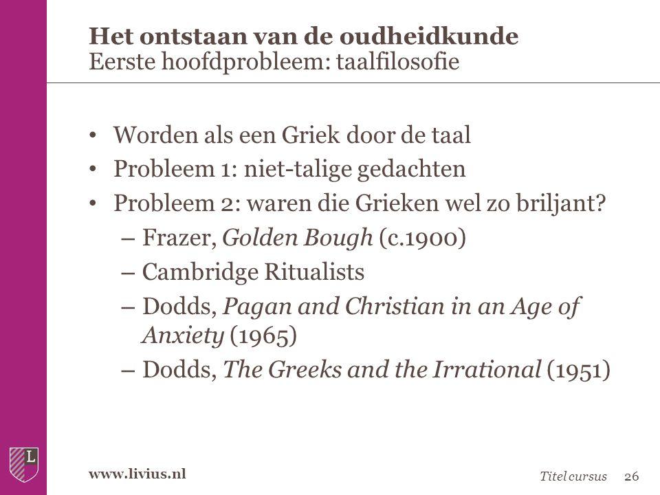www.livius.nl • Worden als een Griek door de taal • Probleem 1: niet-talige gedachten • Probleem 2: waren die Grieken wel zo briljant? – Frazer, Golde