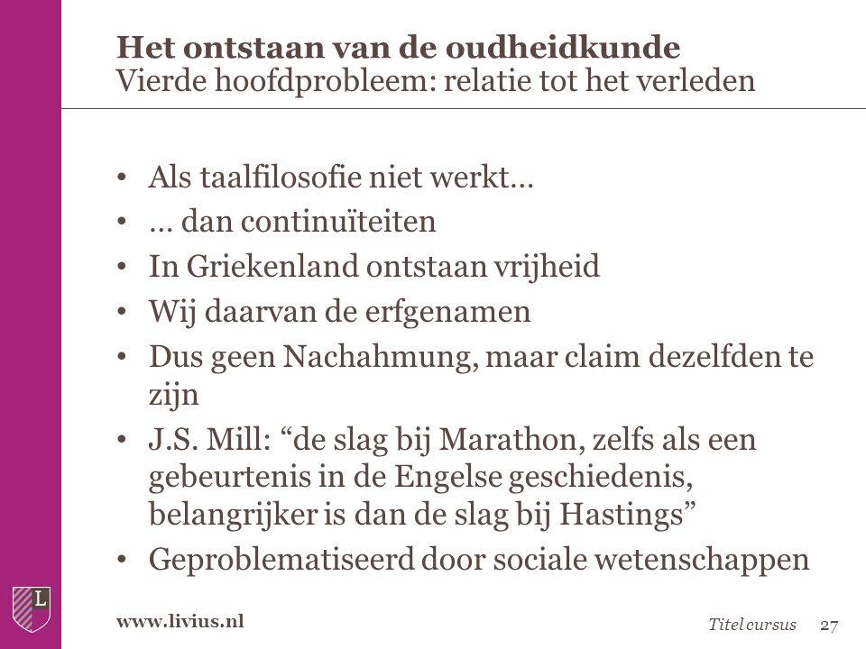 www.livius.nl • Als taalfilosofie niet werkt… • … dan continuïteiten • In Griekenland ontstaan vrijheid • Wij daarvan de erfgenamen • Dus geen Nachahm