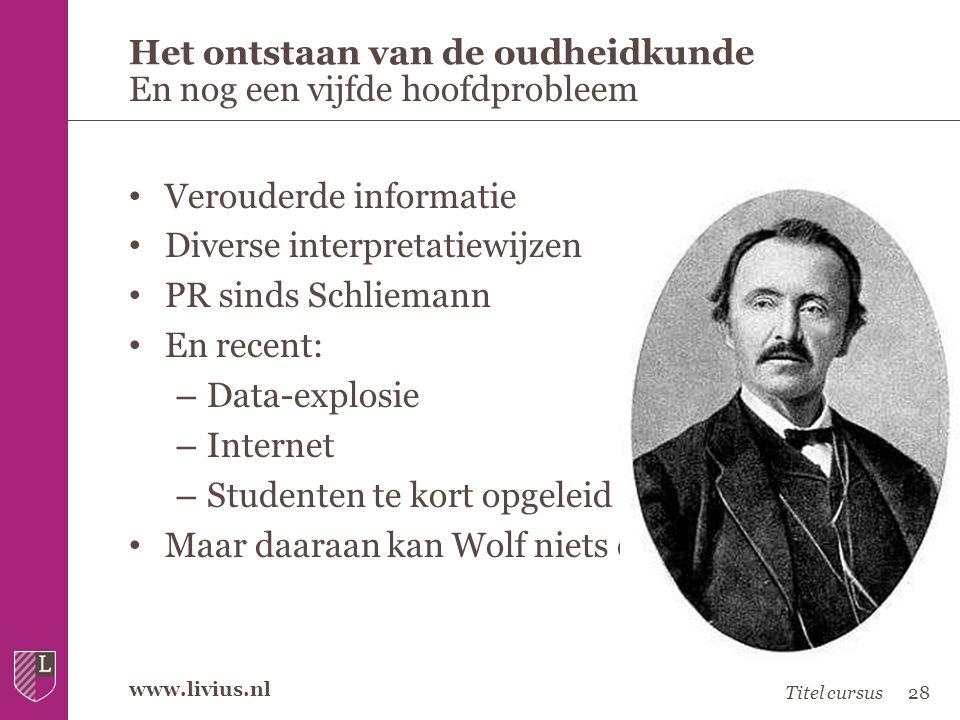 www.livius.nl • Verouderde informatie • Diverse interpretatiewijzen • PR sinds Schliemann • En recent: – Data-explosie – Internet – Studenten te kort