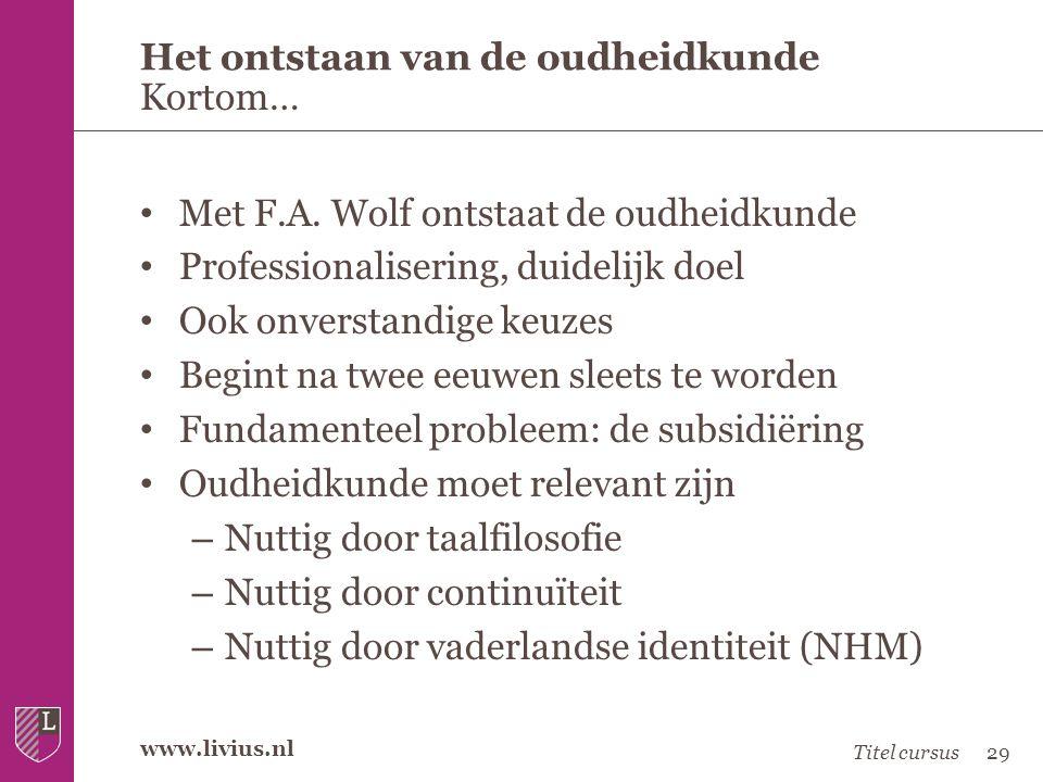 www.livius.nl • Met F.A. Wolf ontstaat de oudheidkunde • Professionalisering, duidelijk doel • Ook onverstandige keuzes • Begint na twee eeuwen sleets