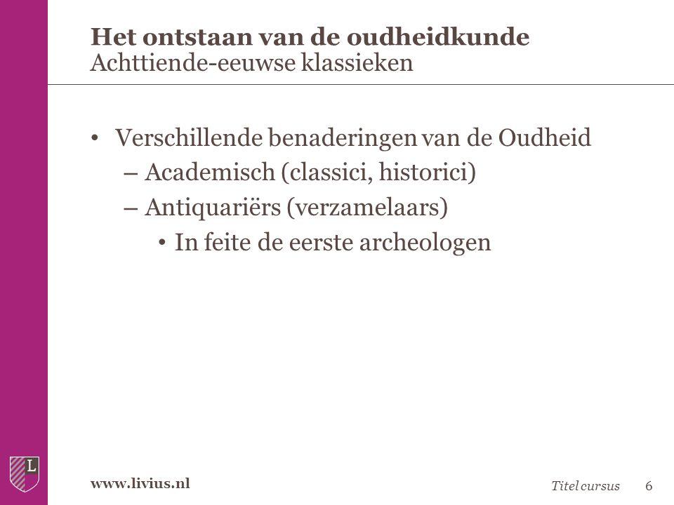 www.livius.nl • Verschillende benaderingen van de Oudheid – Academisch (classici, historici) – Antiquariërs (verzamelaars) • In feite de eerste archeo