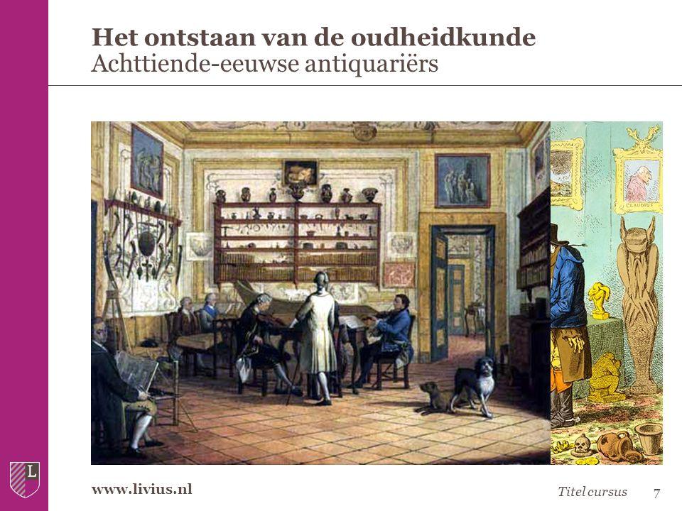 www.livius.nl Het ontstaan van de oudheidkunde Achttiende-eeuwse antiquariërs Titel cursus7