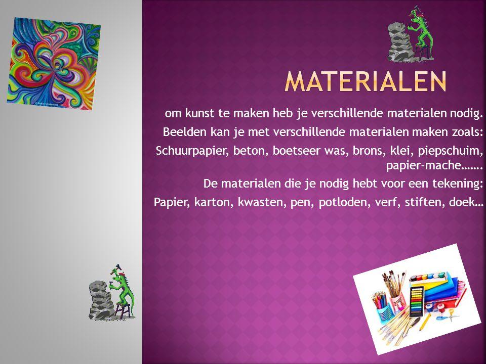 om kunst te maken heb je verschillende materialen nodig. Beelden kan je met verschillende materialen maken zoals: Schuurpapier, beton, boetseer was, b