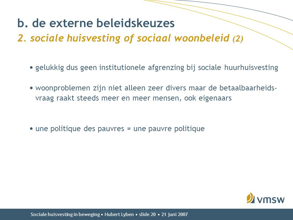 Sociale huisvesting in beweging • Hubert Lyben • slide 20 • 21 juni 2007 • gelukkig dus geen institutionele afgrenzing bij sociale huurhuisvesting • w