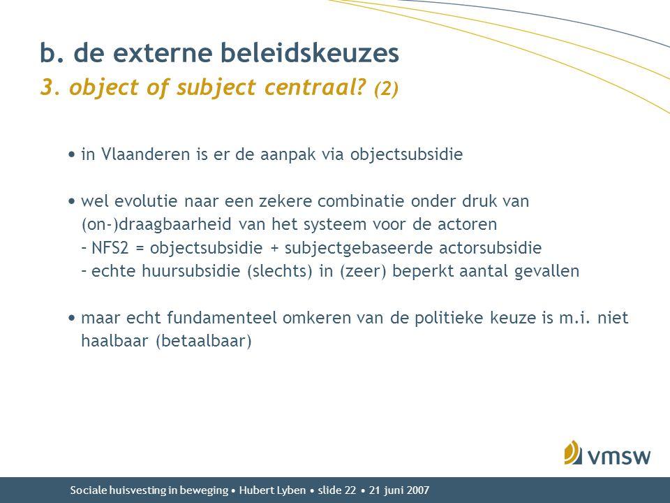 Sociale huisvesting in beweging • Hubert Lyben • slide 22 • 21 juni 2007 • in Vlaanderen is er de aanpak via objectsubsidie • wel evolutie naar een ze