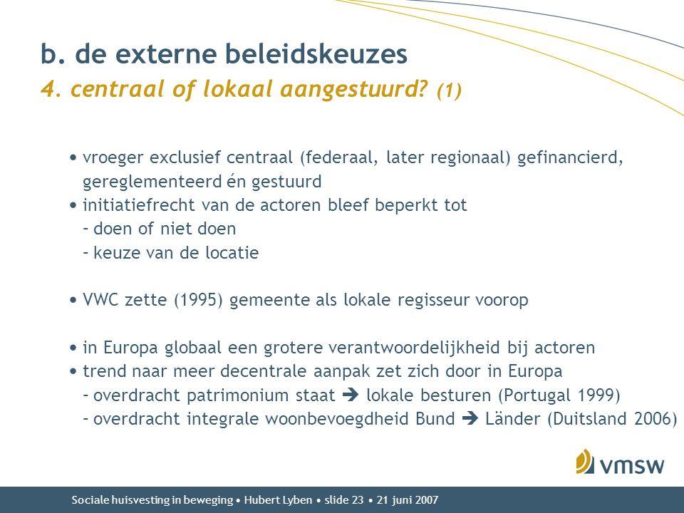 Sociale huisvesting in beweging • Hubert Lyben • slide 23 • 21 juni 2007 • vroeger exclusief centraal (federaal, later regionaal) gefinancierd, geregl