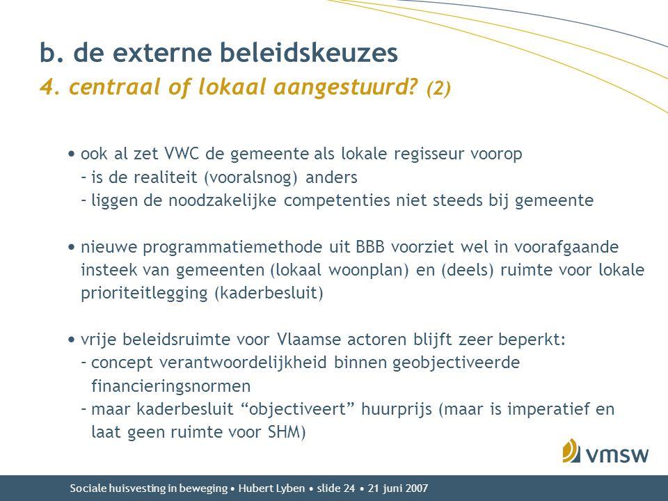 Sociale huisvesting in beweging • Hubert Lyben • slide 24 • 21 juni 2007 • ook al zet VWC de gemeente als lokale regisseur voorop –is de realiteit (vo