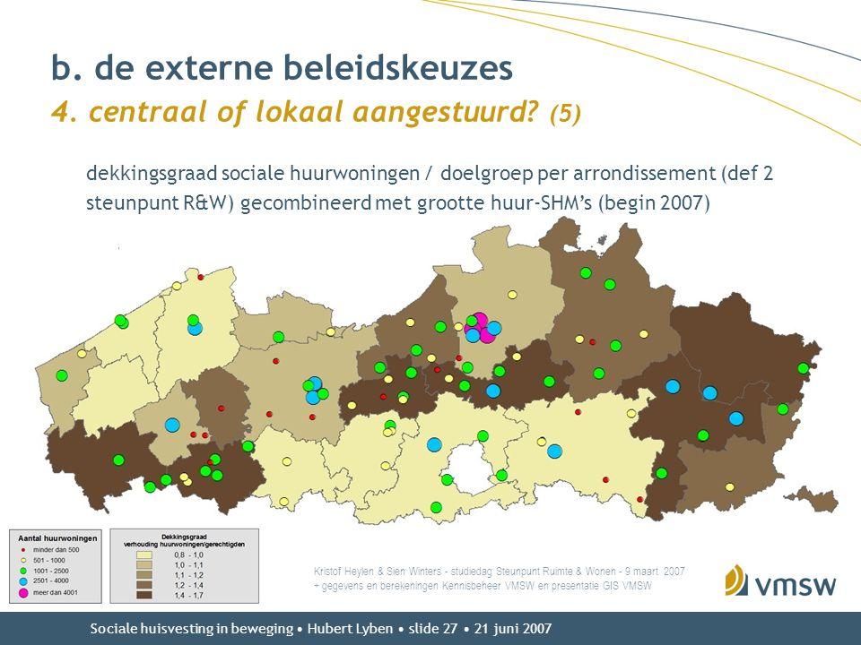 Sociale huisvesting in beweging • Hubert Lyben • slide 27 • 21 juni 2007 b. de externe beleidskeuzes 4. centraal of lokaal aangestuurd? (5) Kristof He