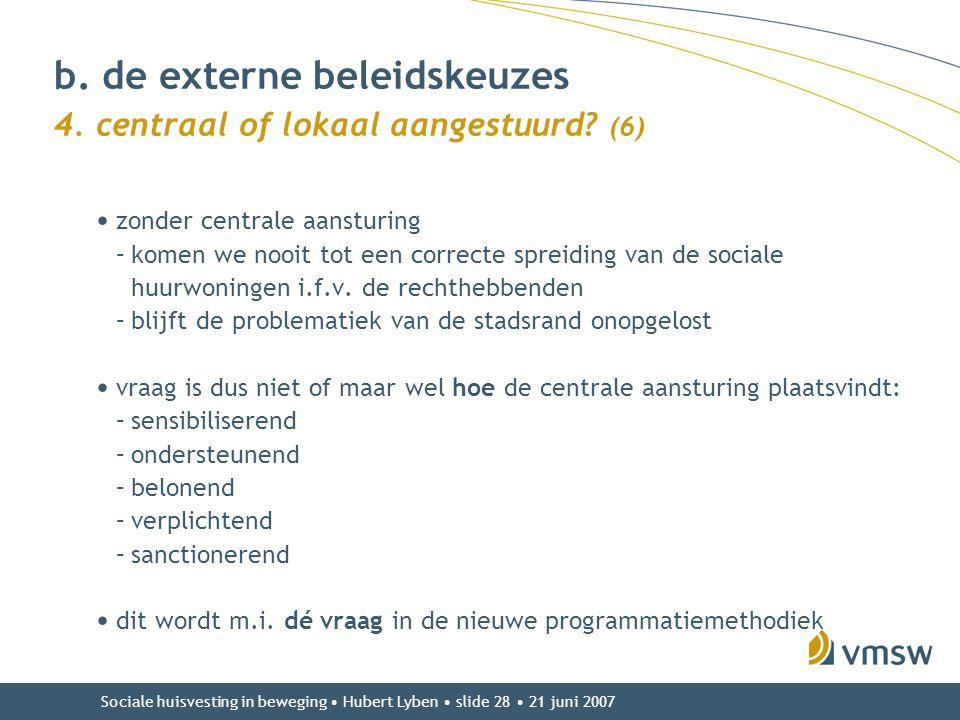 Sociale huisvesting in beweging • Hubert Lyben • slide 28 • 21 juni 2007 b. de externe beleidskeuzes 4. centraal of lokaal aangestuurd? (6) • zonder c