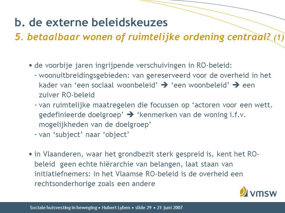 Sociale huisvesting in beweging • Hubert Lyben • slide 29 • 21 juni 2007 b. de externe beleidskeuzes 5. betaalbaar wonen of ruimtelijke ordening centr