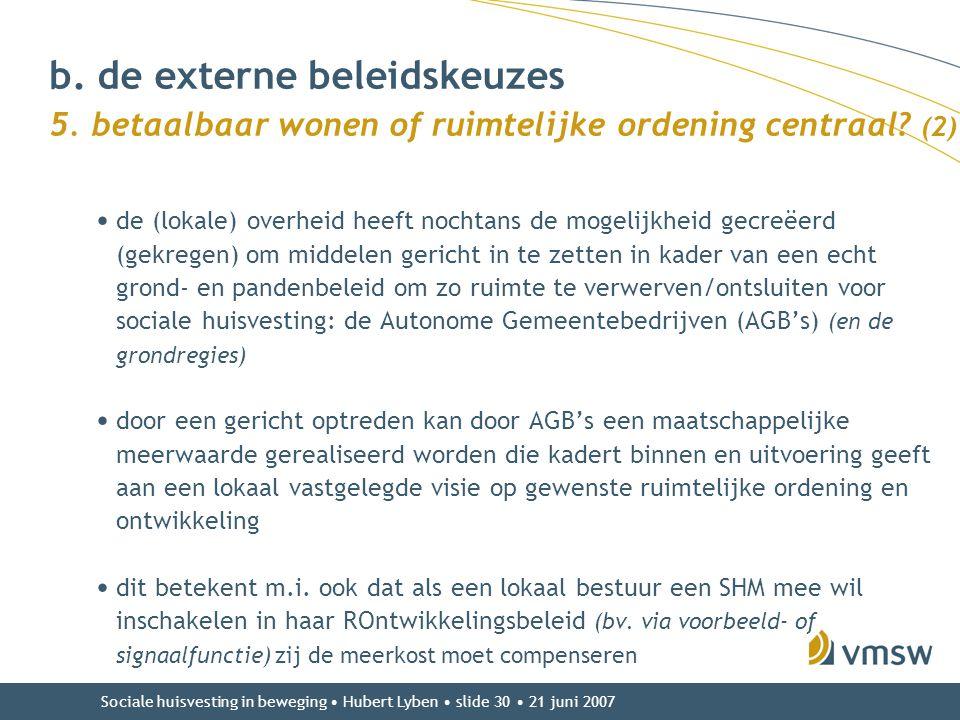 Sociale huisvesting in beweging • Hubert Lyben • slide 30 • 21 juni 2007 b. de externe beleidskeuzes 5. betaalbaar wonen of ruimtelijke ordening centr