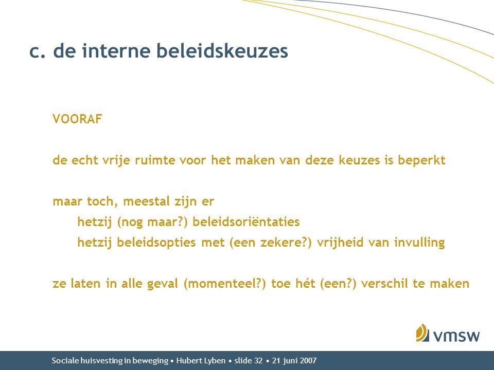 Sociale huisvesting in beweging • Hubert Lyben • slide 32 • 21 juni 2007 c. de interne beleidskeuzes VOORAF de echt vrije ruimte voor het maken van de
