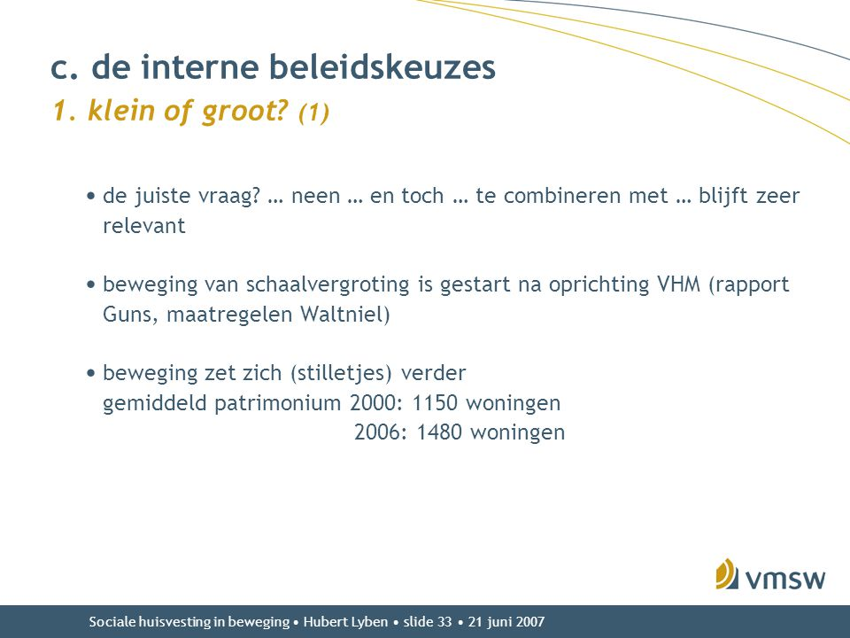 Sociale huisvesting in beweging • Hubert Lyben • slide 33 • 21 juni 2007 • de juiste vraag? … neen … en toch … te combineren met … blijft zeer relevan