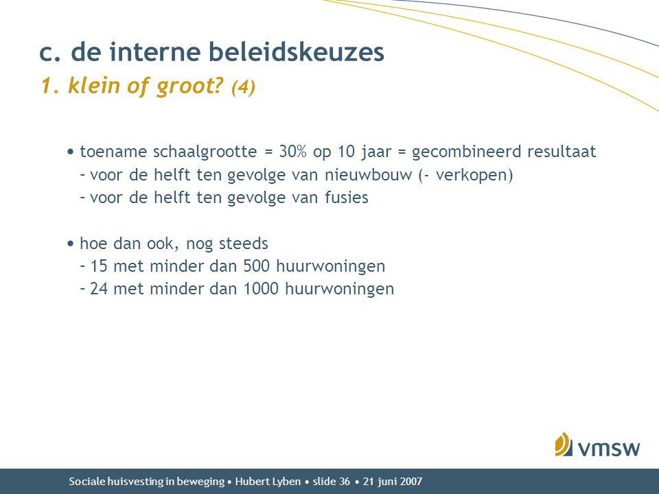 Sociale huisvesting in beweging • Hubert Lyben • slide 36 • 21 juni 2007 • toename schaalgrootte = 30% op 10 jaar = gecombineerd resultaat –voor de he