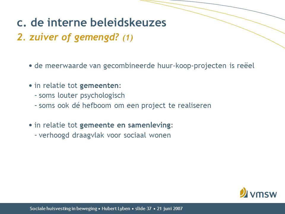 Sociale huisvesting in beweging • Hubert Lyben • slide 37 • 21 juni 2007 • de meerwaarde van gecombineerde huur-koop-projecten is reëel • in relatie t