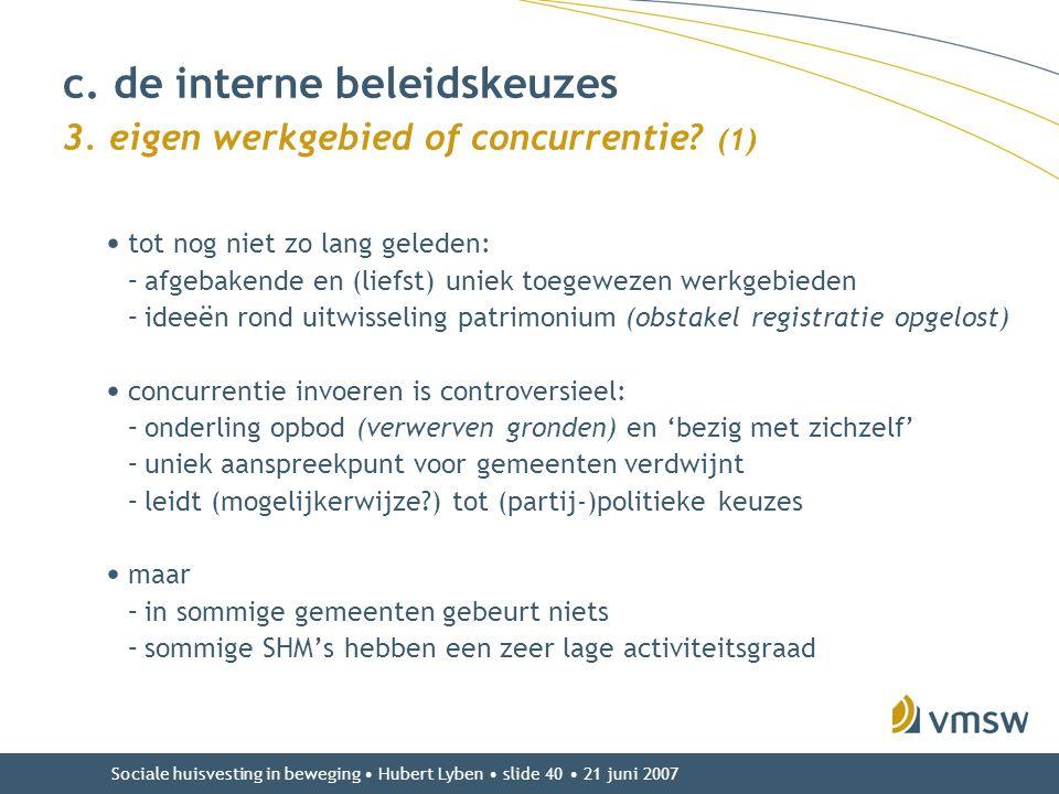 Sociale huisvesting in beweging • Hubert Lyben • slide 40 • 21 juni 2007 • tot nog niet zo lang geleden: –afgebakende en (liefst) uniek toegewezen wer