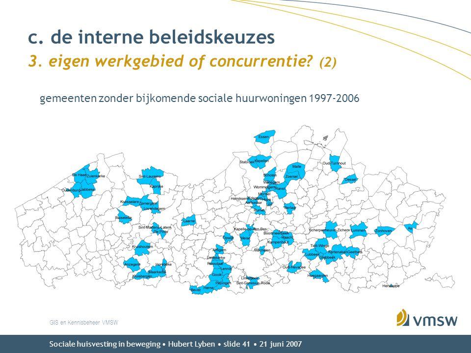 Sociale huisvesting in beweging • Hubert Lyben • slide 41 • 21 juni 2007 c. de interne beleidskeuzes 3. eigen werkgebied of concurrentie? (2) GIS en K