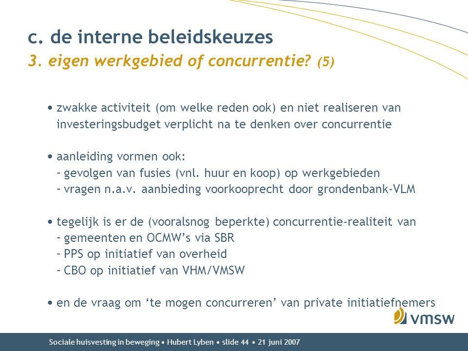 Sociale huisvesting in beweging • Hubert Lyben • slide 44 • 21 juni 2007 • zwakke activiteit (om welke reden ook) en niet realiseren van investeringsb