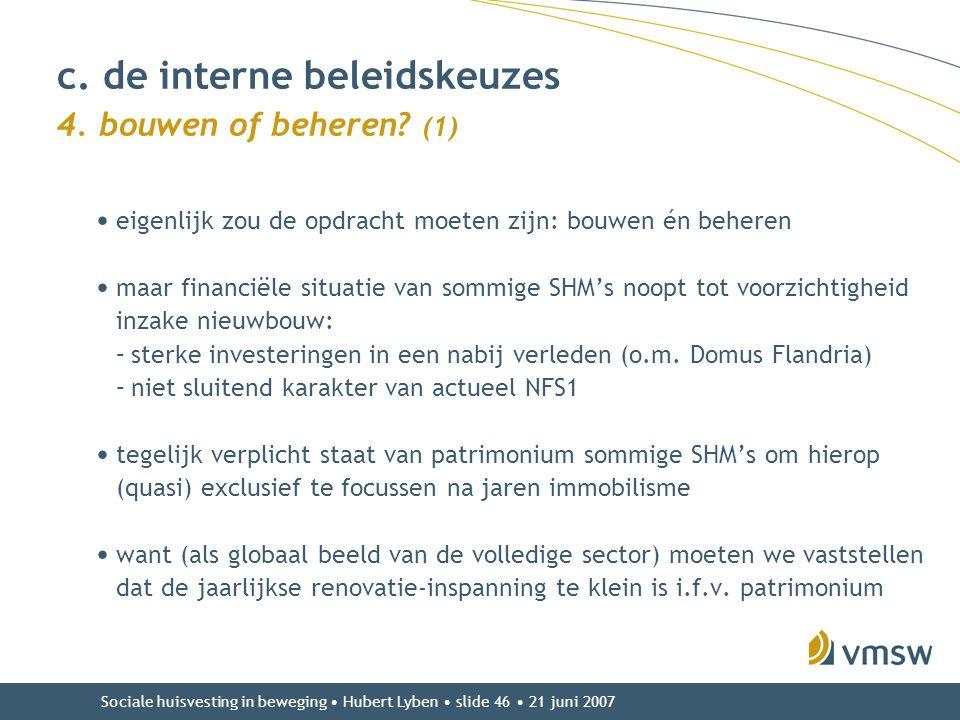 Sociale huisvesting in beweging • Hubert Lyben • slide 46 • 21 juni 2007 • eigenlijk zou de opdracht moeten zijn: bouwen én beheren • maar financiële