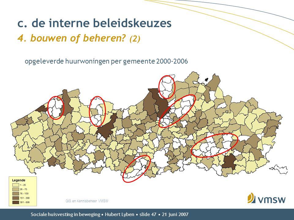 Sociale huisvesting in beweging • Hubert Lyben • slide 47 • 21 juni 2007 c. de interne beleidskeuzes 4. bouwen of beheren? (2) GIS en Kennisbeheer VMS