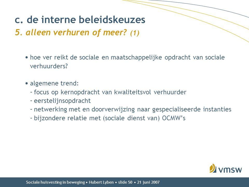 Sociale huisvesting in beweging • Hubert Lyben • slide 50 • 21 juni 2007 • hoe ver reikt de sociale en maatschappelijke opdracht van sociale verhuurde
