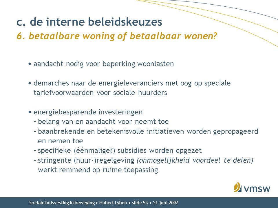 Sociale huisvesting in beweging • Hubert Lyben • slide 53 • 21 juni 2007 • aandacht nodig voor beperking woonlasten • demarches naar de energieleveran