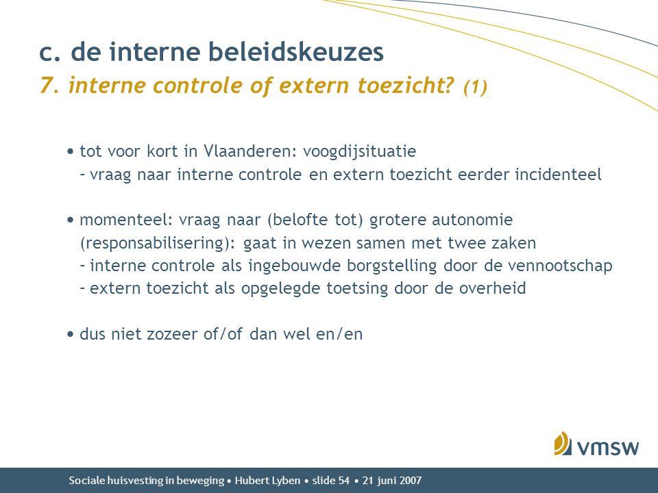 Sociale huisvesting in beweging • Hubert Lyben • slide 54 • 21 juni 2007 • tot voor kort in Vlaanderen: voogdijsituatie –vraag naar interne controle e